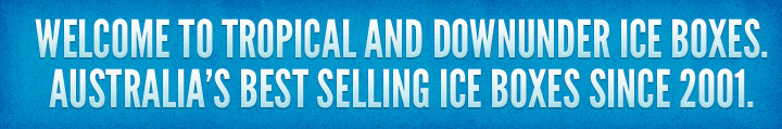 Welcome to Tropical and Downunder Ice Boxes. Australia's Best Selling ICe Boxes Since 2001.